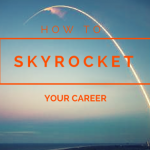 how to skyrocket your career