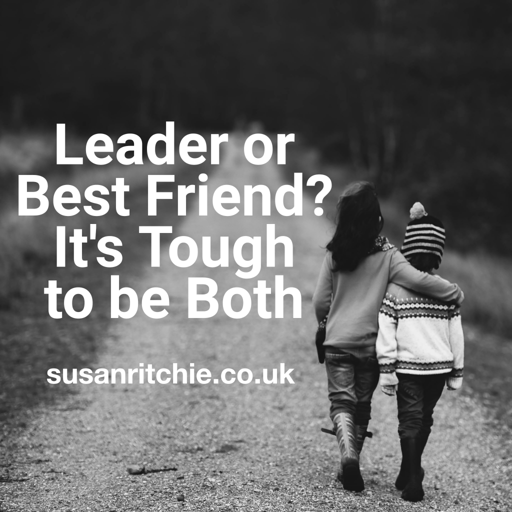 Leader or best friend? It's tough to be both