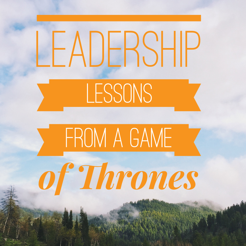 Leadership Lessons from A Game of Thrones